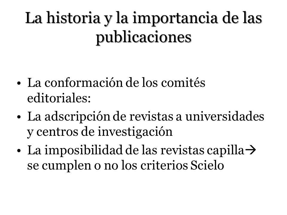 La historia y la importancia de las publicaciones La conformación de los comités editoriales: La adscripción de revistas a universidades y centros de