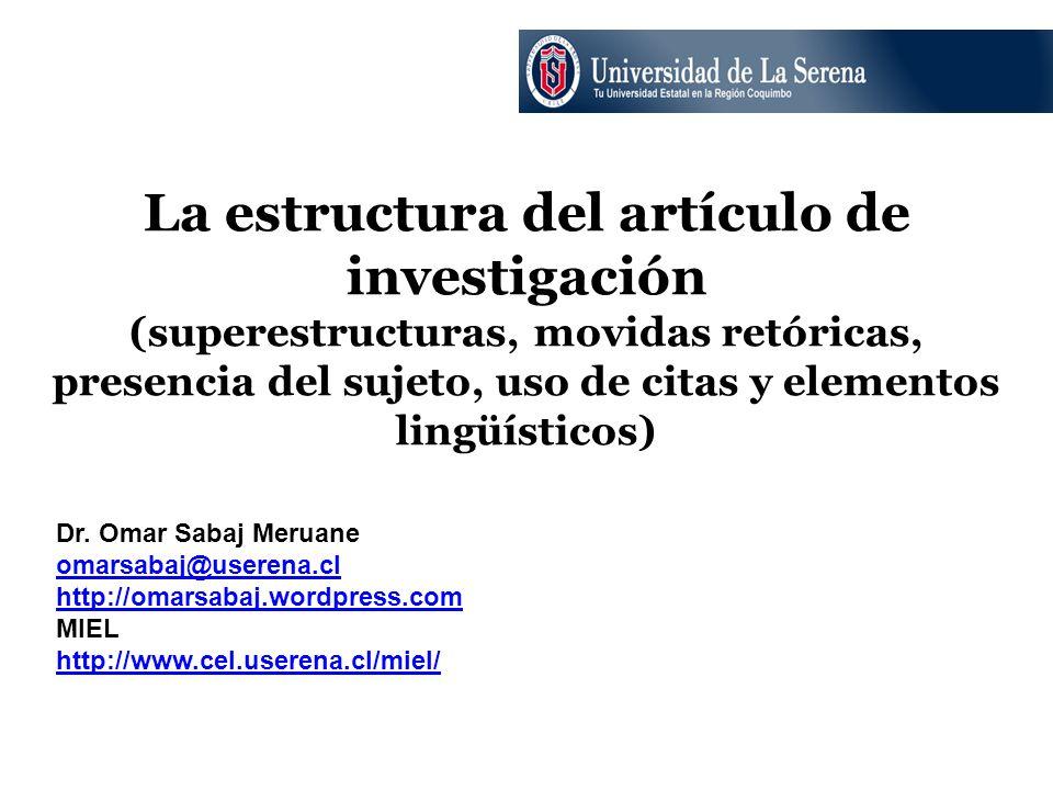 Esquema de presentación Tres tipos de artículos de investigación Superestructura de un Artículo de Investigación (AI) Movidas retóricas Las funciones de las citas Presencia del autor y auto-mención Elementos lingüísticos