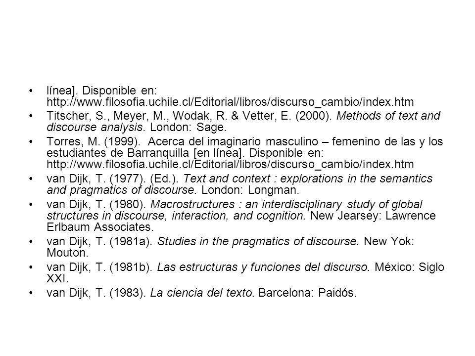 línea]. Disponible en: http://www.filosofia.uchile.cl/Editorial/libros/discurso_cambio/index.htm Titscher, S., Meyer, M., Wodak, R. & Vetter, E. (2000