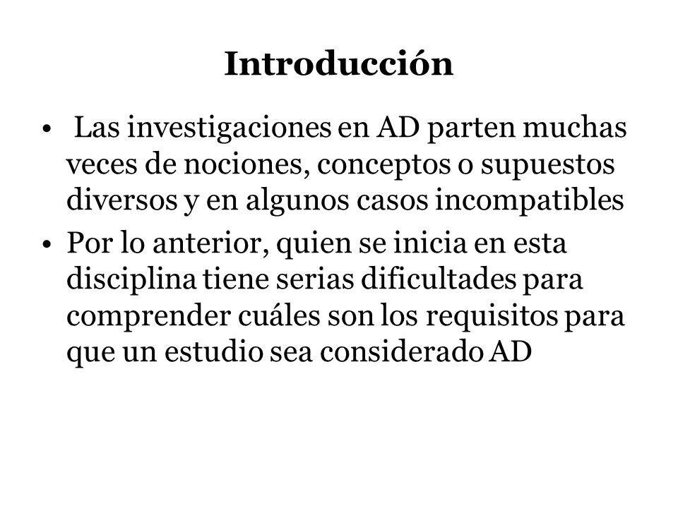 Introducción Las investigaciones en AD parten muchas veces de nociones, conceptos o supuestos diversos y en algunos casos incompatibles Por lo anterio