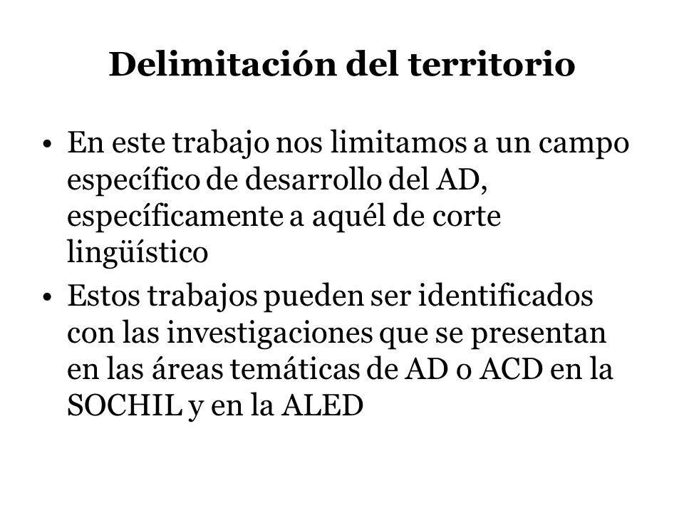 Delimitación del territorio En este trabajo nos limitamos a un campo específico de desarrollo del AD, específicamente a aquél de corte lingüístico Est