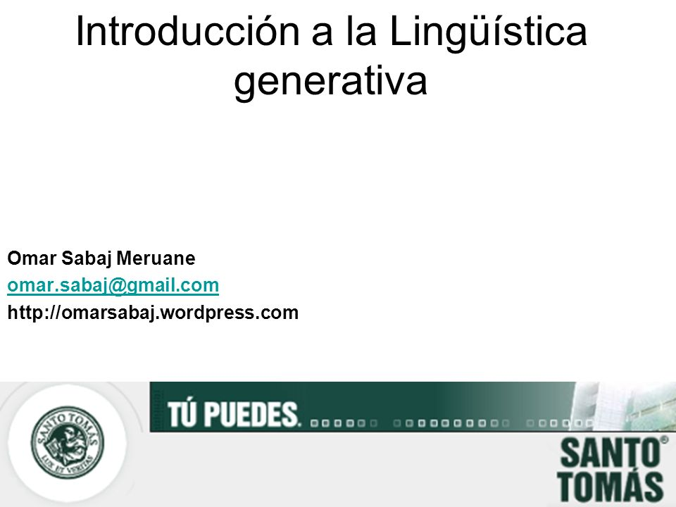 Introducción a la Lingüística generativa Omar Sabaj Meruane omar.sabaj@gmail.com http://omarsabaj.wordpress.com