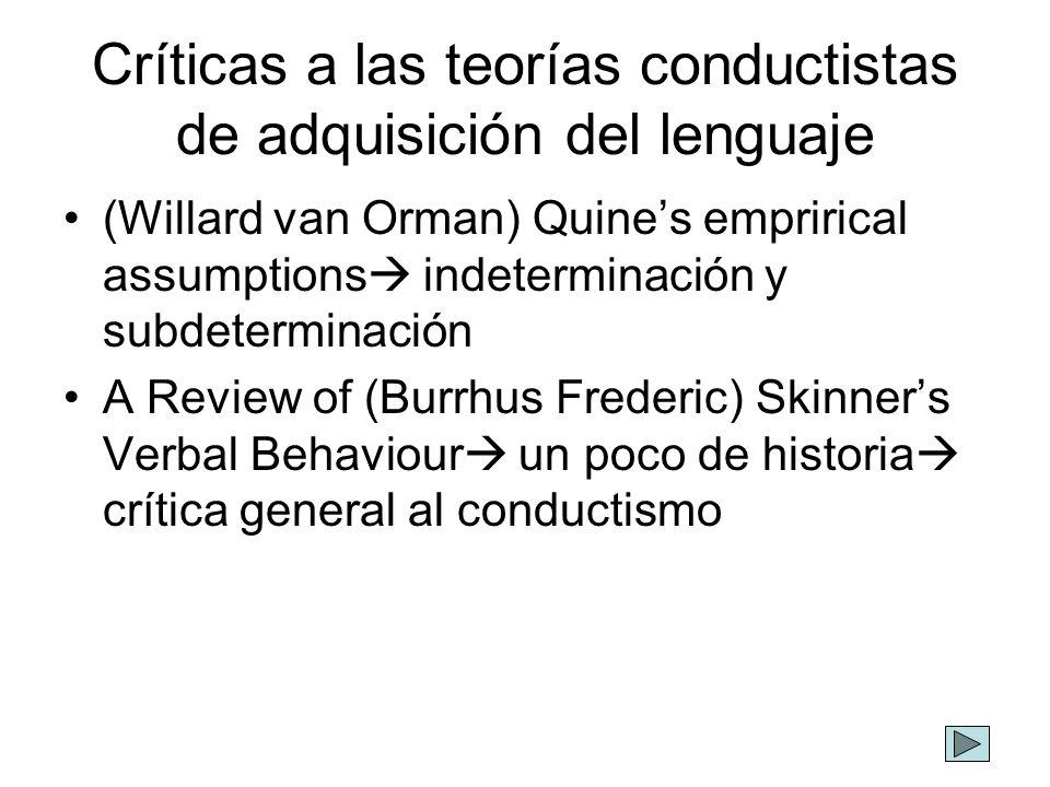 Skinner Críticas a las nociones de estímulo- respuesta-condicionamiento-control No se puede explicar la adquisición del lenguaje solo en términos de las conductas observables Nacimiento de las ciencias cognitivas Origen de la psicolingüística