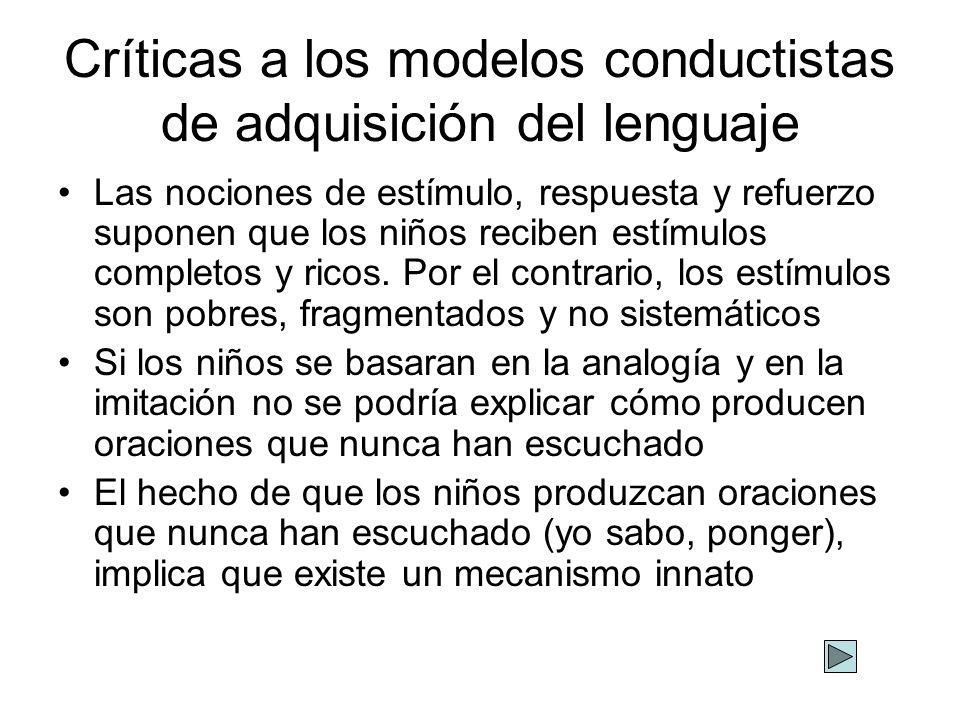 Críticas a los modelos conductistas de adquisición del lenguaje Las nociones de estímulo, respuesta y refuerzo suponen que los niños reciben estímulos