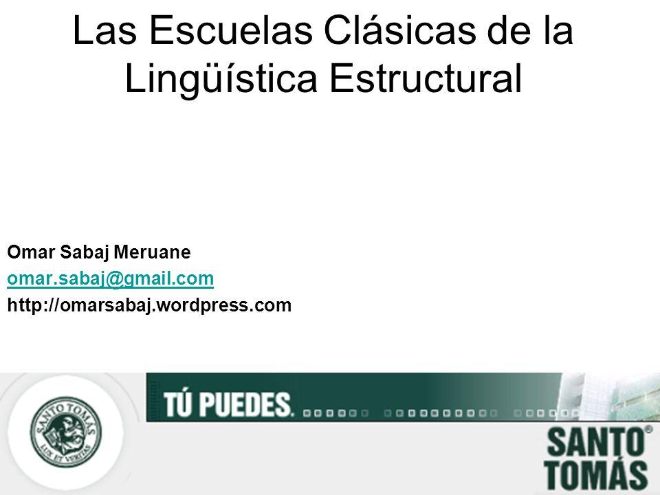 Las Escuelas Clásicas de la Lingüística Estructural Omar Sabaj Meruane omar.sabaj@gmail.com http://omarsabaj.wordpress.com