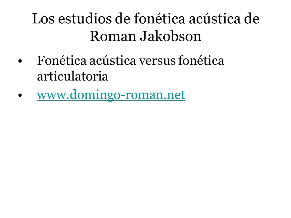 Los estudios de fonética acústica de Roman Jakobson Fonética acústica versus fonética articulatoria www.domingo-roman.net