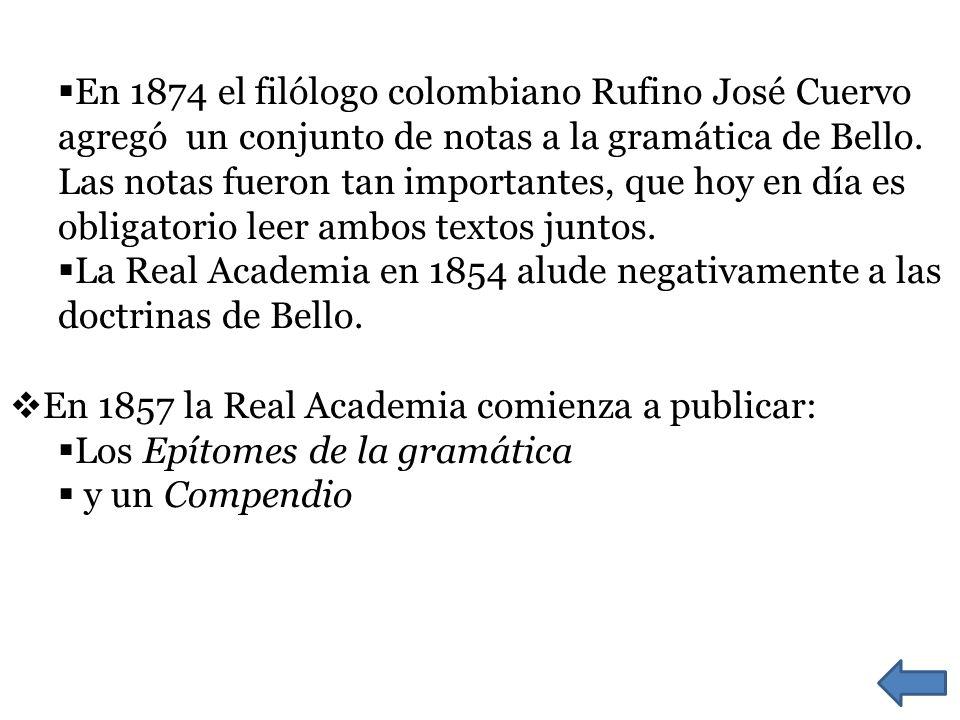 En 1874 el filólogo colombiano Rufino José Cuervo agregó un conjunto de notas a la gramática de Bello.