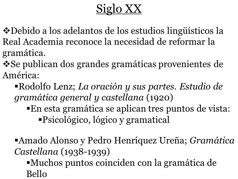 Siglo XX Debido a los adelantos de los estudios lingüísticos la Real Academia reconoce la necesidad de reformar la gramática.