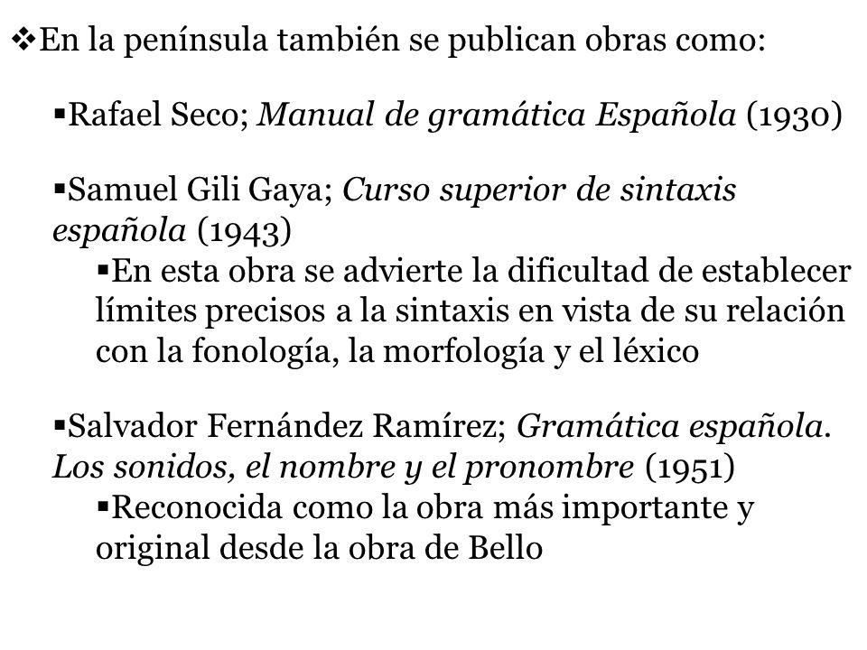 En la península también se publican obras como: Rafael Seco; Manual de gramática Española (1930) Samuel Gili Gaya; Curso superior de sintaxis española