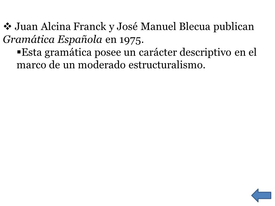 Juan Alcina Franck y José Manuel Blecua publican Gramática Española en 1975. Esta gramática posee un carácter descriptivo en el marco de un moderado e