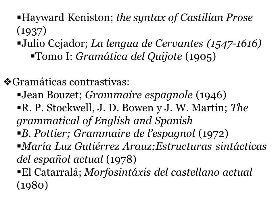 Hayward Keniston; the syntax of Castilian Prose (1937) Julio Cejador; La lengua de Cervantes (1547-1616) Tomo I: Gramática del Quijote (1905) Gramáticas contrastivas: Jean Bouzet; Grammaire espagnole (1946) R.
