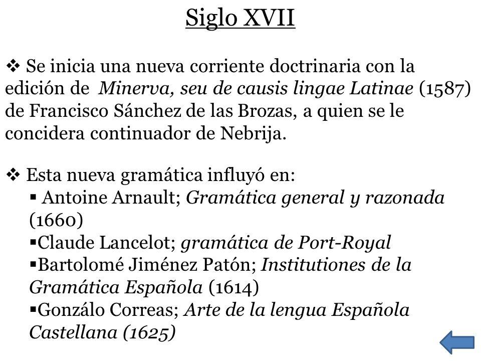 Siglo XVII Se inicia una nueva corriente doctrinaria con la edición de Minerva, seu de causis lingae Latinae (1587) de Francisco Sánchez de las Brozas, a quien se le concidera continuador de Nebrija.