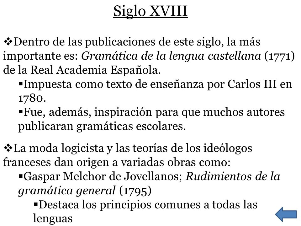 Siglo XVIII Dentro de las publicaciones de este siglo, la más importante es: Gramática de la lengua castellana (1771) de la Real Academia Española. Im