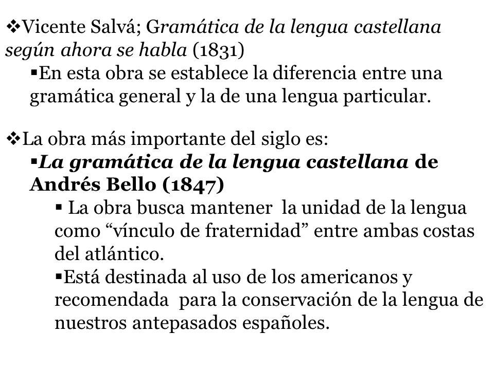 Vicente Salvá; Gramática de la lengua castellana según ahora se habla (1831) En esta obra se establece la diferencia entre una gramática general y la de una lengua particular.