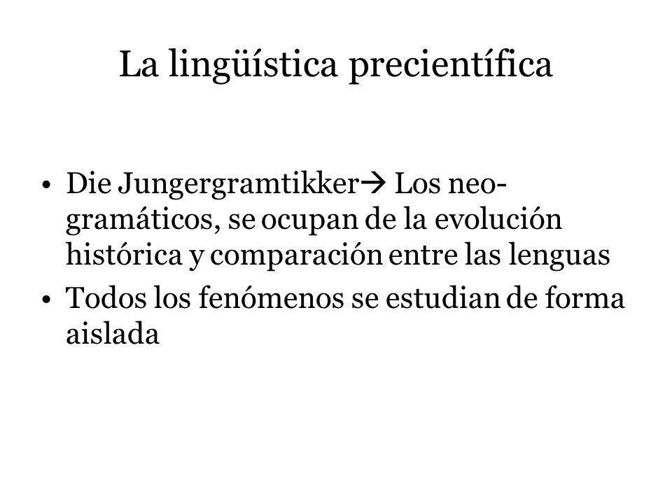La figura de Ferdinand de Saussure Ferdinand de Saussure –Lingüista suizo de la escuela lingüística de Ginebra –Descubrió relaciones entre el latín, el griego, el sánscrito –Nunca escribió ningún libro –Murió en 1913 –Es considerado el padre fundador de la lingüística como ciencia
