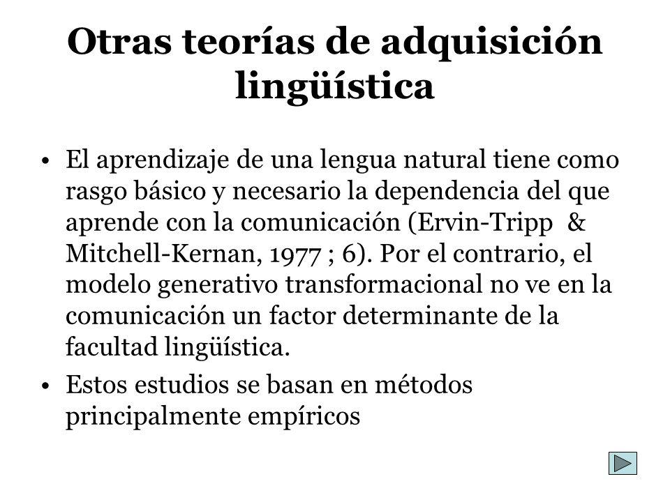 Otras teorías de adquisición lingüística El aprendizaje de una lengua natural tiene como rasgo básico y necesario la dependencia del que aprende con l