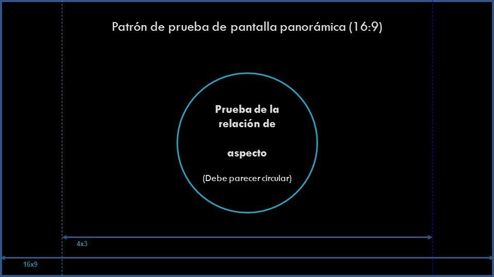 Patrón de prueba de pantalla panorámica (16:9) Prueba de la relación de aspecto (Debe parecer circular) 16x9 4x3