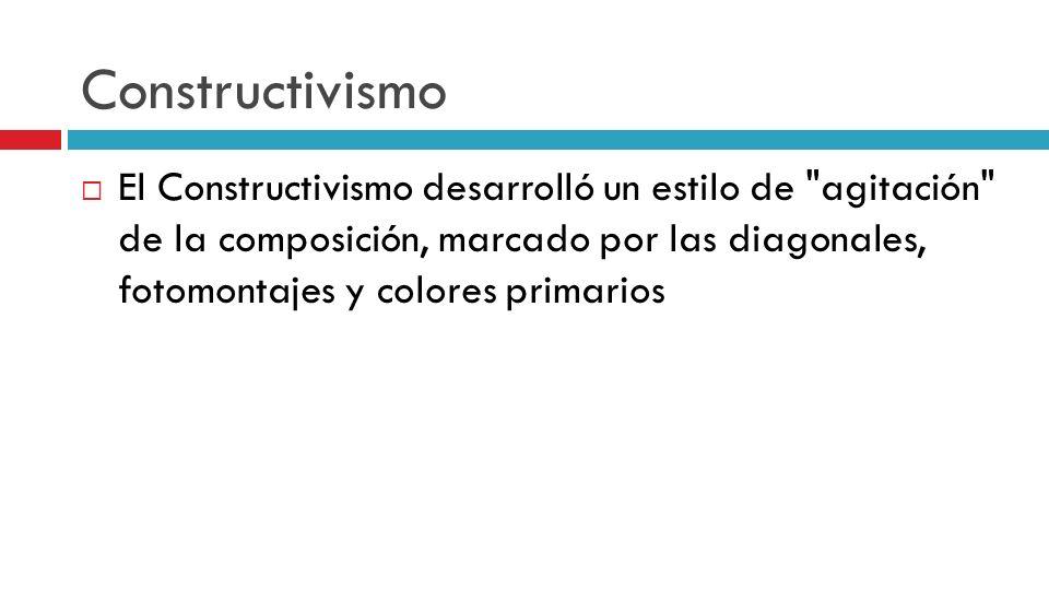 Constructivismo El Constructivismo desarrolló un estilo de