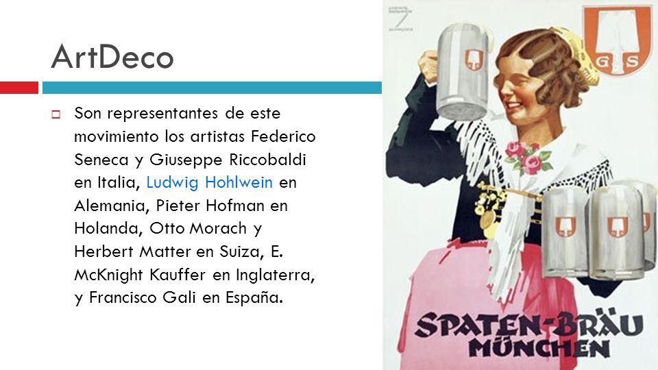 ArtDeco Son representantes de este movimiento los artistas Federico Seneca y Giuseppe Riccobaldi en Italia, Ludwig Hohlwein en Alemania, Pieter Hofman