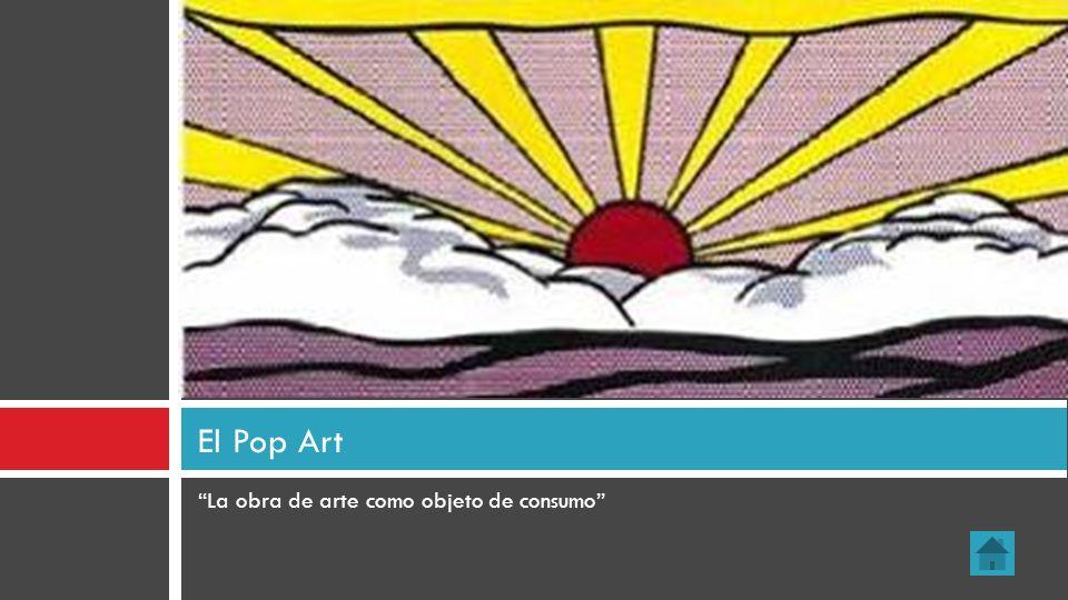 La obra de arte como objeto de consumo El Pop Art
