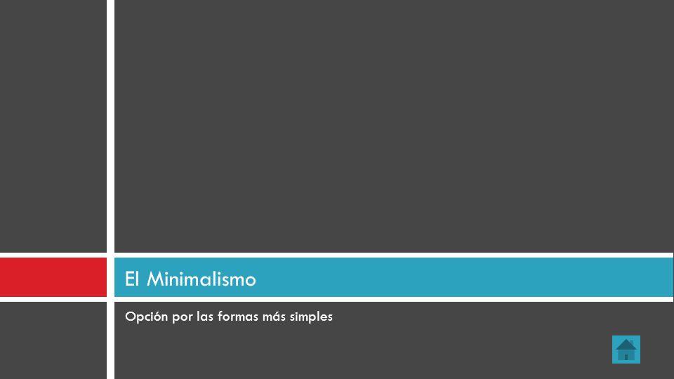 Opción por las formas más simples El Minimalismo