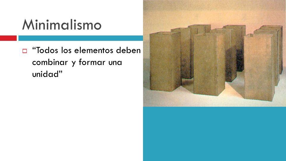 Minimalismo Todos los elementos deben combinar y formar una unidad