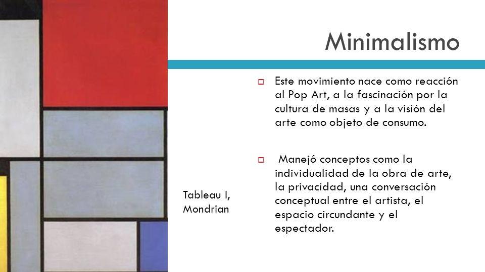 Minimalismo Este movimiento nace como reacción al Pop Art, a la fascinación por la cultura de masas y a la visión del arte como objeto de consumo. Man