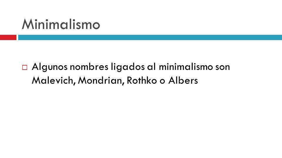 Minimalismo Algunos nombres ligados al minimalismo son Malevich, Mondrian, Rothko o Albers
