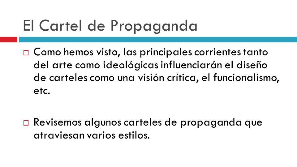 El Cartel de Propaganda Como hemos visto, las principales corrientes tanto del arte como ideológicas influenciarán el diseño de carteles como una visi