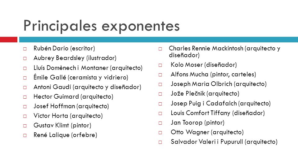 Principales exponentes Rubén Darío (escritor) Aubrey Beardsley (ilustrador) Lluís Domènech i Montaner (arquitecto) Émile Gallé (ceramista y vidriero)