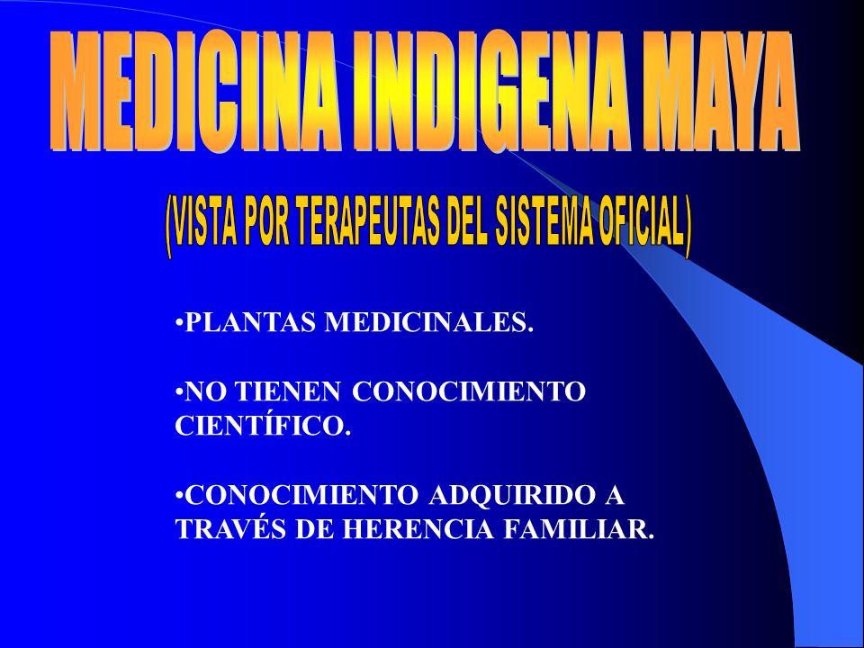 PLANTAS MEDICINALES. NO TIENEN CONOCIMIENTO CIENTÍFICO. CONOCIMIENTO ADQUIRIDO A TRAVÉS DE HERENCIA FAMILIAR.