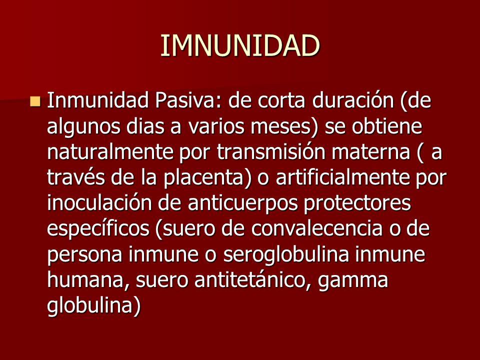 IMNUNIDAD Inmunidad Pasiva: de corta duración (de algunos dias a varios meses) se obtiene naturalmente por transmisión materna ( a través de la placen