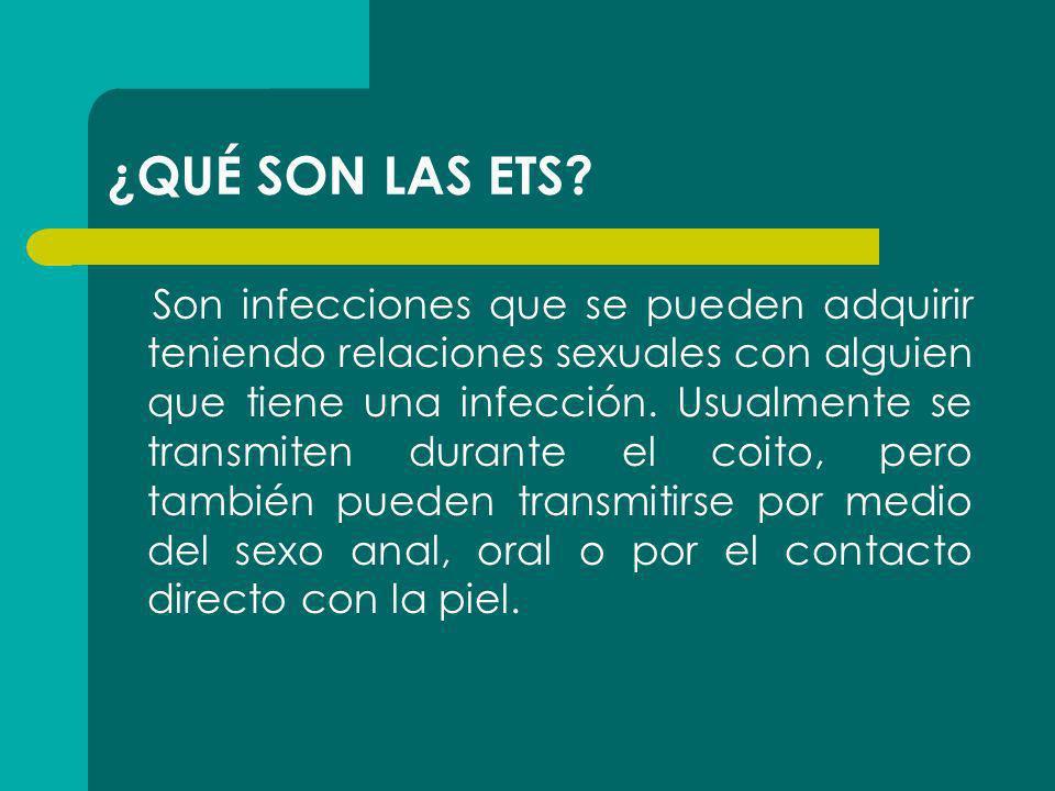 Son infecciones que se pueden adquirir teniendo relaciones sexuales con alguien que tiene una infección. Usualmente se transmiten durante el coito, pe