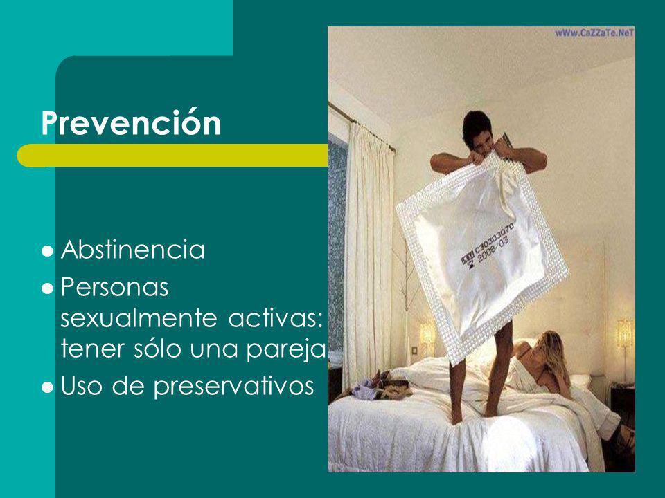 Prevención Abstinencia Personas sexualmente activas: tener sólo una pareja Uso de preservativos