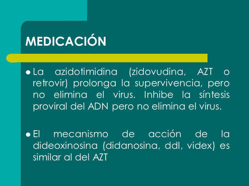 MEDICACIÓN La azidotimidina (zidovudina, AZT o retrovir) prolonga la supervivencia, pero no elimina el virus. Inhibe la síntesis proviral del ADN pero