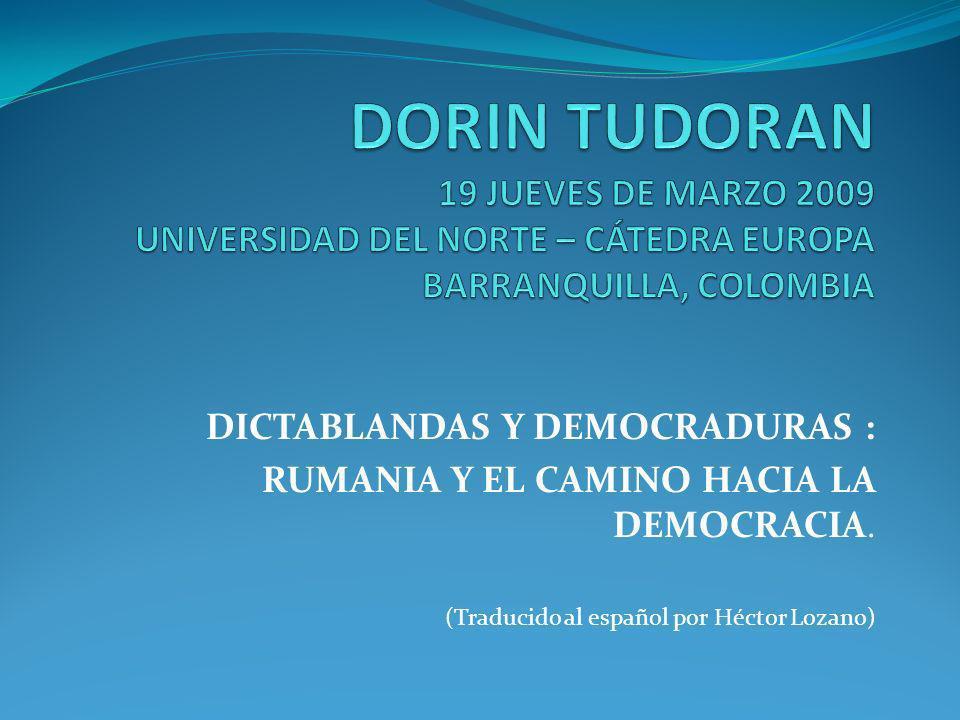 DICTABLANDAS Y DEMOCRADURAS : RUMANIA Y EL CAMINO HACIA LA DEMOCRACIA.