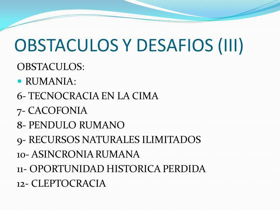OBSTACULOS Y DESAFIOS (II) OBSTACULOS: RUMANIA: 1- EXCEPCIONALIDAD / EXCEPCIONALISMO 2- CRISIS DE IDENTIDAD 3- FALTA DE RESPETO PARA LA LEY Y REGLAS D