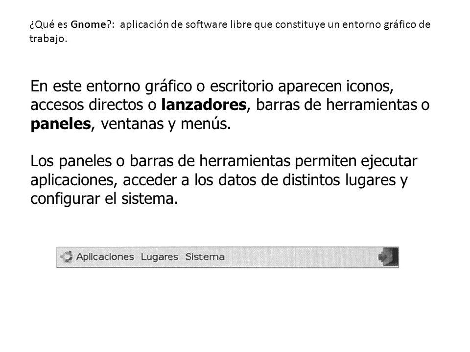 ¿Qué es Gnome?: aplicación de software libre que constituye un entorno gráfico de trabajo. En este entorno gráfico o escritorio aparecen iconos, acces