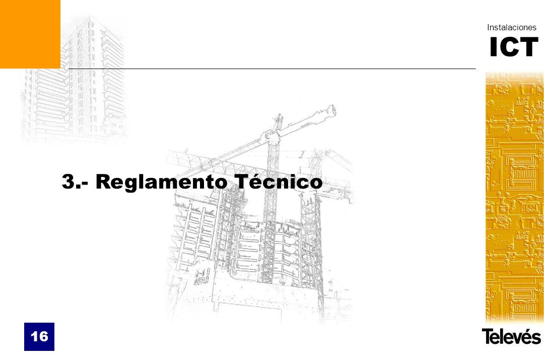 ICT Instalaciones 16 3.- Reglamento Técnico