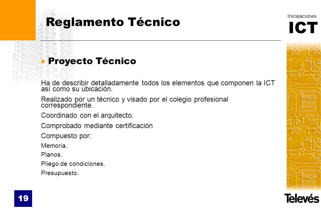 ICT Instalaciones 19 Reglamento Técnico Proyecto Técnico Ha de describir detalladamente todos los elementos que componen la ICT así como su ubicación.