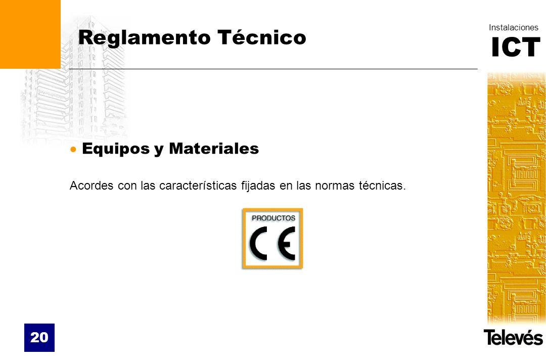 ICT Instalaciones 20 Reglamento Técnico Equipos y Materiales Acordes con las características fijadas en las normas técnicas.