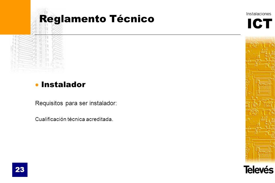 ICT Instalaciones 23 Reglamento Técnico Instalador Requisitos para ser instalador: Cualificación técnica acreditada.