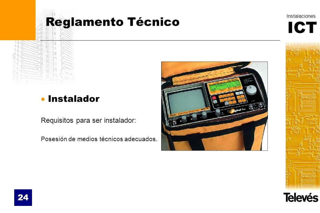 ICT Instalaciones 24 Reglamento Técnico Instalador Requisitos para ser instalador: Posesión de medios técnicos adecuados.