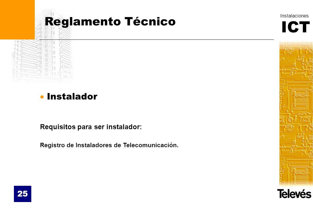ICT Instalaciones 25 Reglamento Técnico Instalador Requisitos para ser instalador: Registro de Instaladores de Telecomunicación.