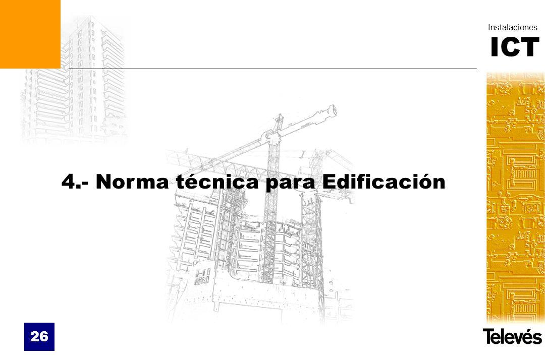 ICT Instalaciones 26 4.- Norma técnica para Edificación