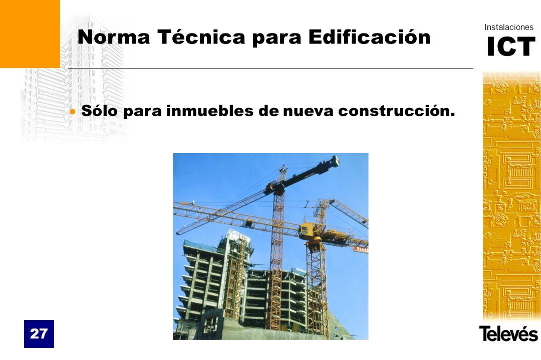 ICT Instalaciones 27 Norma Técnica para Edificación Sólo para inmuebles de nueva construcción.