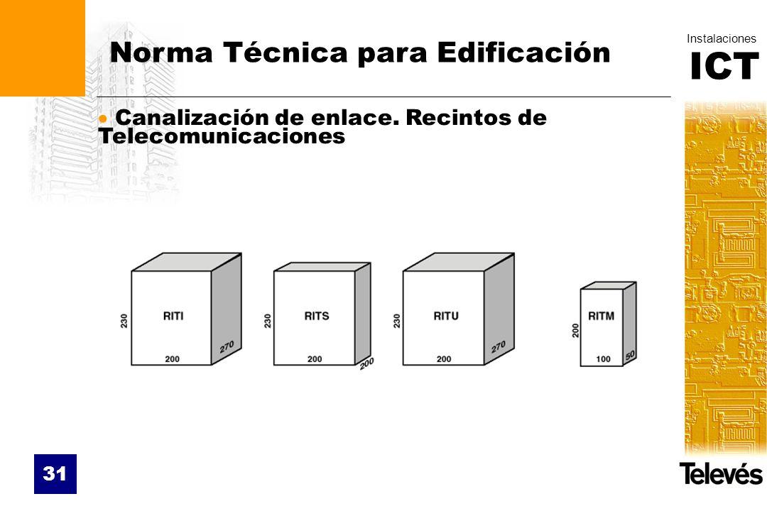 ICT Instalaciones 31 Norma Técnica para Edificación Canalización de enlace. Recintos de Telecomunicaciones