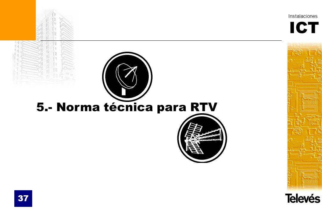 ICT Instalaciones 37 5.- Norma técnica para RTV