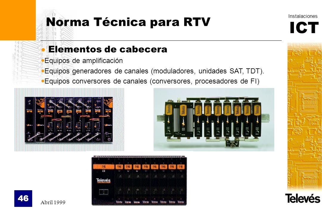 ICT Instalaciones Abril 1999 46 Norma Técnica para RTV Elementos de cabecera Equipos de amplificación Equipos generadores de canales (moduladores, uni