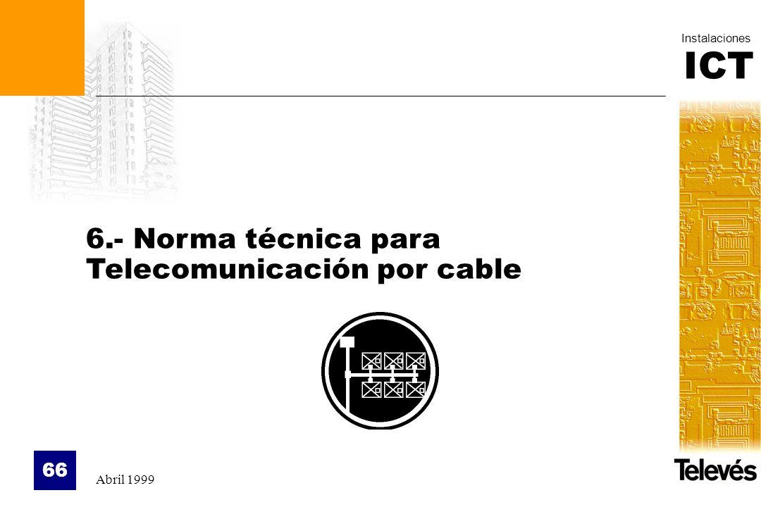 ICT Instalaciones Abril 1999 66 6.- Norma técnica para Telecomunicación por cable